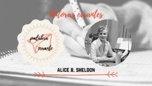 Alice B. Sheldon (aka James Tiptree Jr)