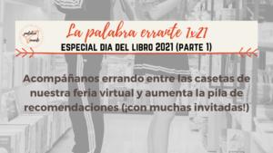 La palabra errante 1×21: Especial día del libro 2021 (Parte I)
